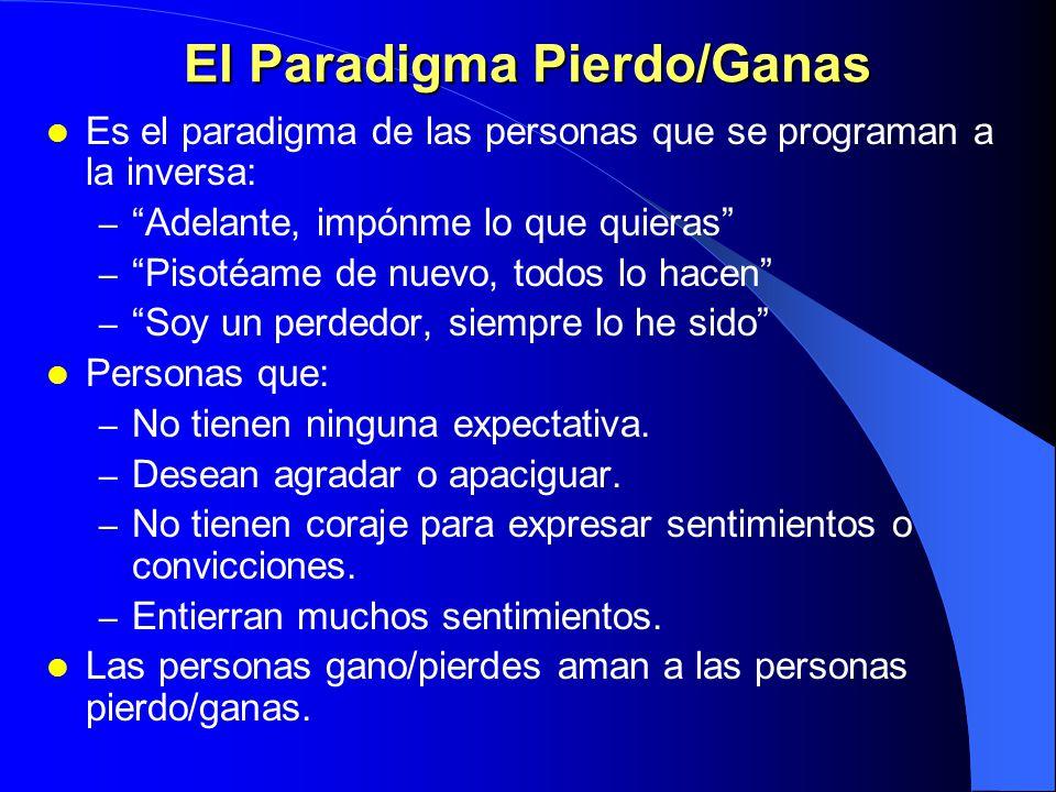 El Paradigma Gano/Pierdes Se tiene grabada la mentalidad gano/pierdes desde la infancia, por ejemplo: – Si soy mejor que mi hermano, mis padres me que
