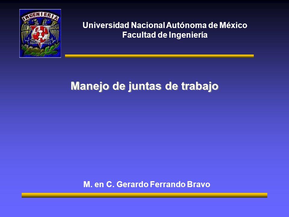 Universidad Nacional Autónoma de México Facultad de Ingeniería Manejo de juntas de trabajo M.