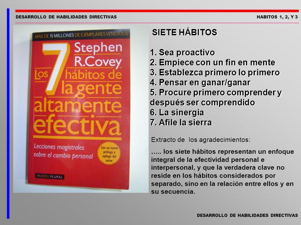 DESARROLLO DE HABILIDADES DIRECTIVAS HABITOS 1, 2, Y 3 Extracto de los agradecimientos: ….. los siete hábitos representan un enfoque integral de la ef