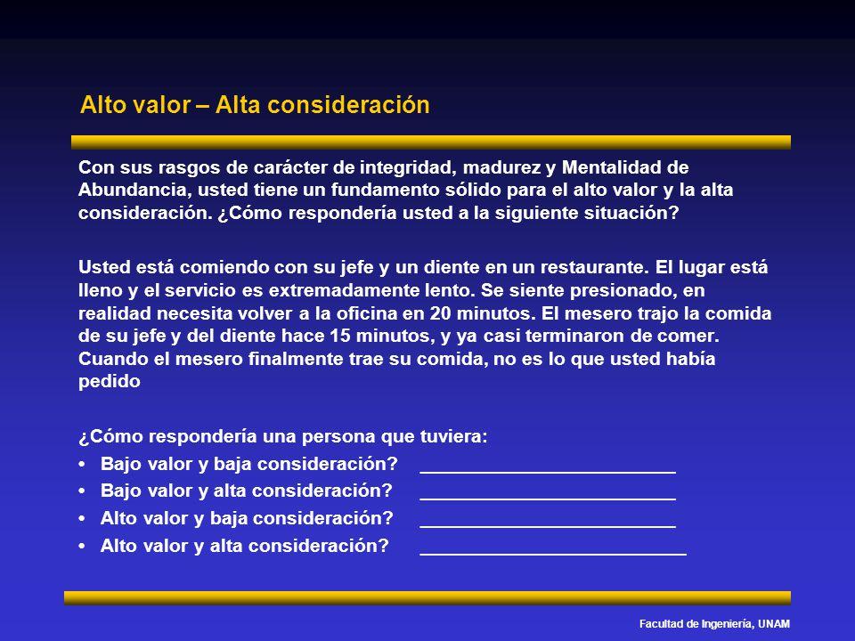Facultad de Ingeniería, UNAM Alto valor – Alta consideración Con sus rasgos de carácter de integridad, madurez y Mentalidad de Abundancia, usted tiene