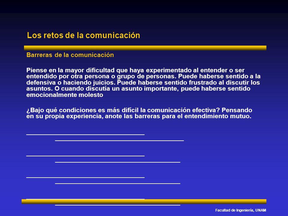 Facultad de Ingeniería, UNAM Los retos de la comunicación Barreras de la comunicación Piense en la mayor dificultad que haya experimentado al entender