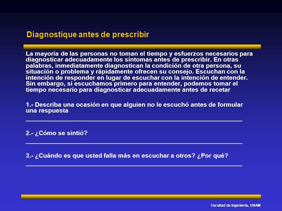 Facultad de Ingeniería, UNAM Diagnostique antes de prescribir La mayoría de las personas no toman el tiempo y esfuerzos necesarios para diagnosticar a