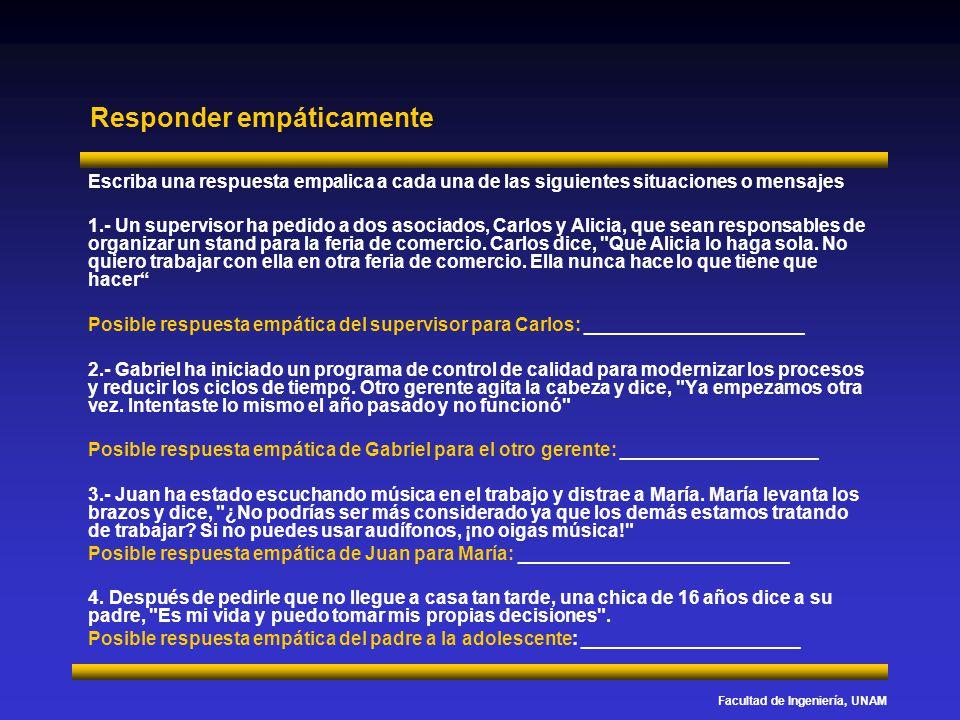 Facultad de Ingeniería, UNAM Responder empáticamente Escriba una respuesta empalica a cada una de las siguientes situaciones o mensajes 1.- Un supervi