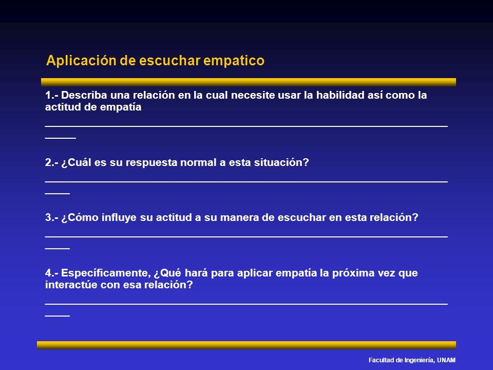 Facultad de Ingeniería, UNAM Aplicación de escuchar empatico 1.- Describa una relación en la cual necesite usar la habilidad así como la actitud de em