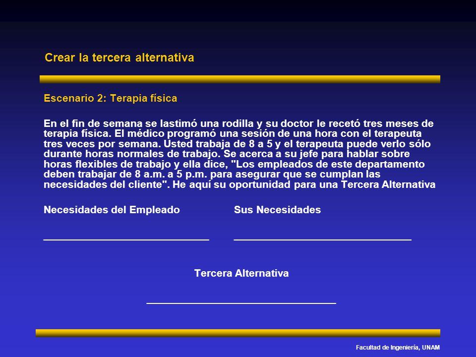 Facultad de Ingeniería, UNAM Crear la tercera alternativa Escenario 2: Terapia física En el fin de semana se lastimó una rodilla y su doctor le recetó