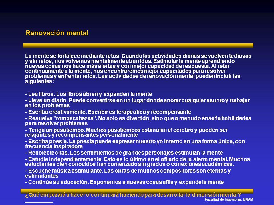 Facultad de Ingeniería, UNAM Renovación mental La mente se fortalece mediante retos. Cuando las actividades diarias se vuelven tediosas y sin retos, n