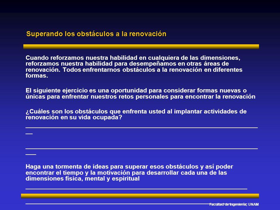 Facultad de Ingeniería, UNAM Superando los obstáculos a la renovación Cuando reforzamos nuestra habilidad en cualquiera de las dimensiones, reforzamos