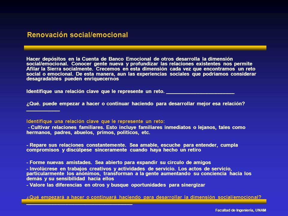 Facultad de Ingeniería, UNAM Renovación social/emocional Hacer depósitos en la Cuenta de Banco Emocional de otros desarrolla la dimensión social/emoci