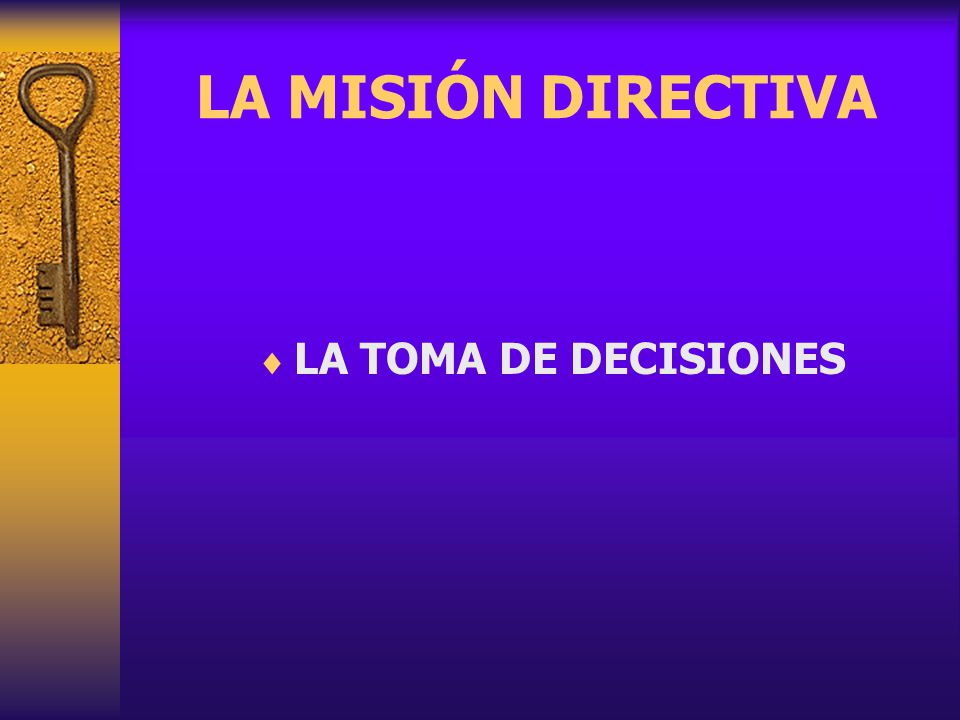 LA MISIÓN DIRECTIVA LA TOMA DE DECISIONES