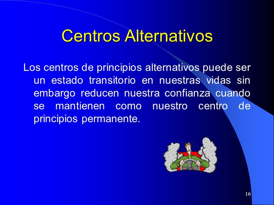 16 Centros Alternativos Los centros de principios alternativos puede ser un estado transitorio en nuestras vidas sin embargo reducen nuestra confianza