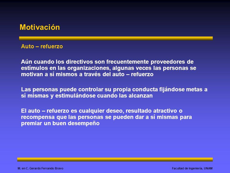 Facultad de Ingeniería, UNAMM. en C. Gerardo Ferrando Bravo Motivación Auto – refuerzo Aún cuando los directivos son frecuentemente proveedores de est