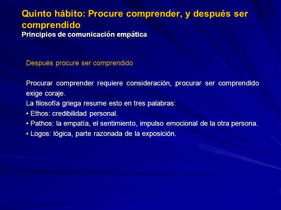 Quinto hábito: Procure comprender, y después ser comprendido Principios de comunicación empática Después procure ser comprendido Procurar comprender r