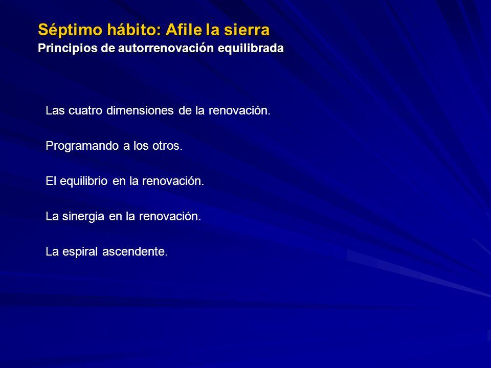 Séptimo hábito: Afile la sierra Principios de autorrenovación equilibrada Las cuatro dimensiones de la renovación.
