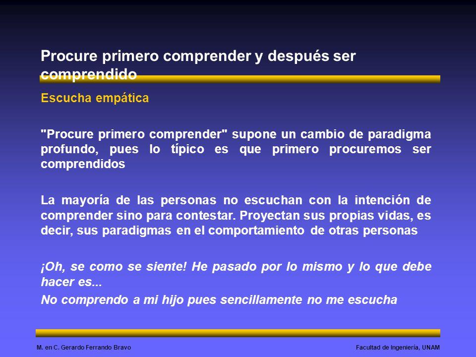 Facultad de Ingeniería, UNAMM. en C. Gerardo Ferrando Bravo Procure primero comprender y después ser comprendido Escucha empática