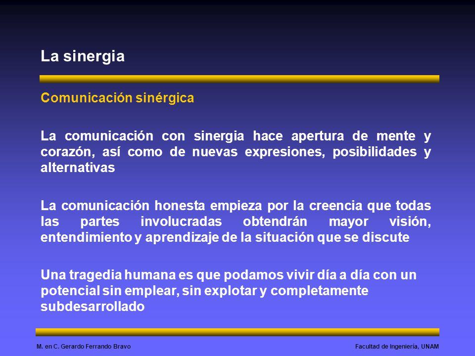 Facultad de Ingeniería, UNAMM. en C. Gerardo Ferrando Bravo La sinergia Comunicación sinérgica La comunicación con sinergia hace apertura de mente y c