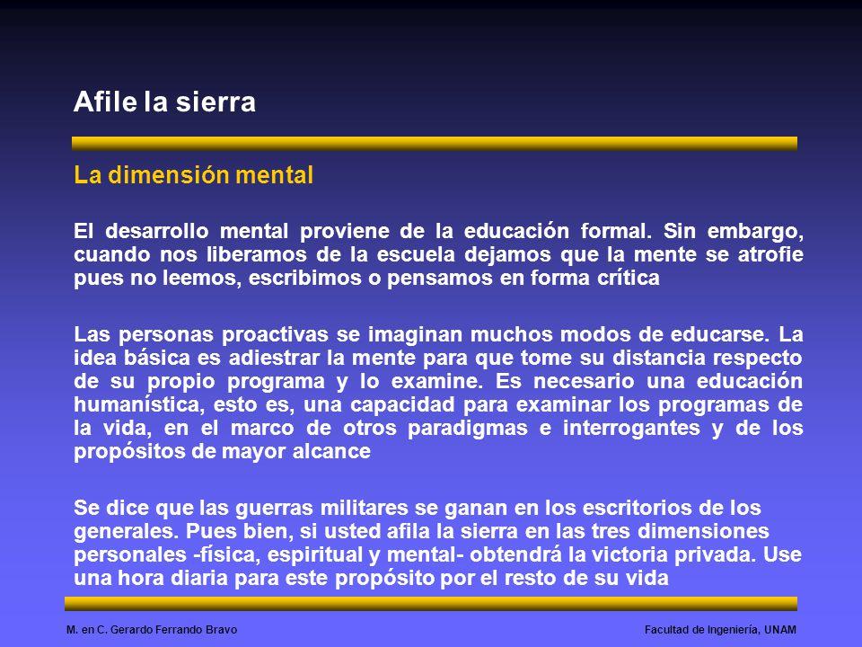 Facultad de Ingeniería, UNAMM. en C. Gerardo Ferrando Bravo Afile la sierra La dimensión mental El desarrollo mental proviene de la educación formal.