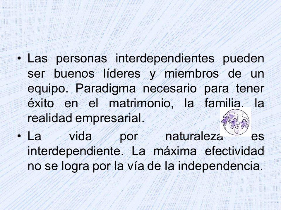 Las personas interdependientes pueden ser buenos líderes y miembros de un equipo. Paradigma necesario para tener éxito en el matrimonio, la familia, l