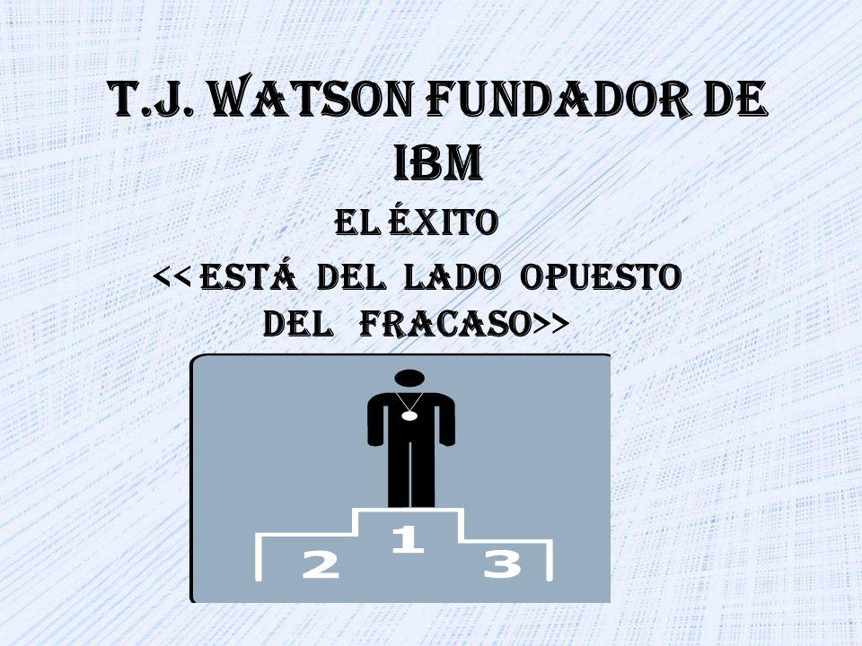 T.J. WATSON FUNDADOR DE IBM EL ÉXITO >