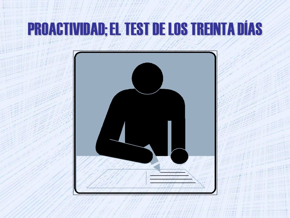 PROACTIVIDAD; EL TEST DE LOS TREINTA DÍAS