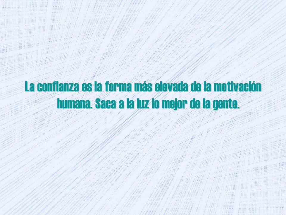 La confianza es la forma más elevada de la motivación humana. Saca a la luz lo mejor de la gente.