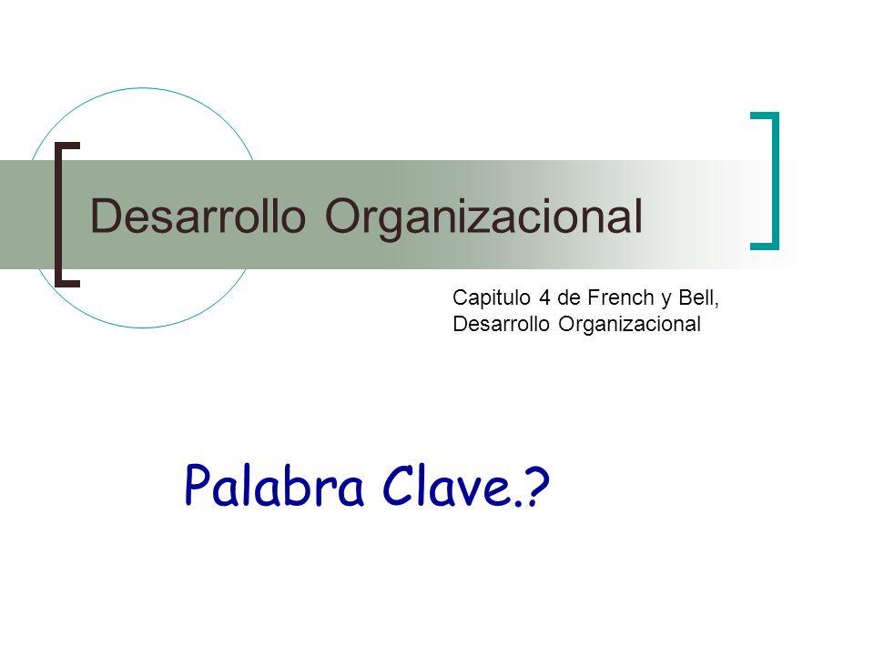Desarrollo Organizacional Capitulo 4 de French y Bell, Desarrollo Organizacional Palabra Clave.?