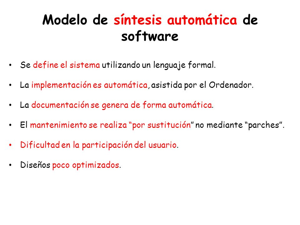 Modelo de síntesis automática de software Se define el sistema utilizando un lenguaje formal.