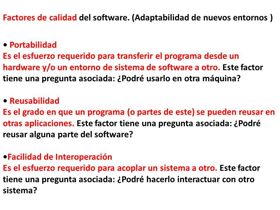Factores de calidad del software. (Adaptabilidad de nuevos entornos ) Portabilidad Es el esfuerzo requerido para transferir el programa desde un hardw