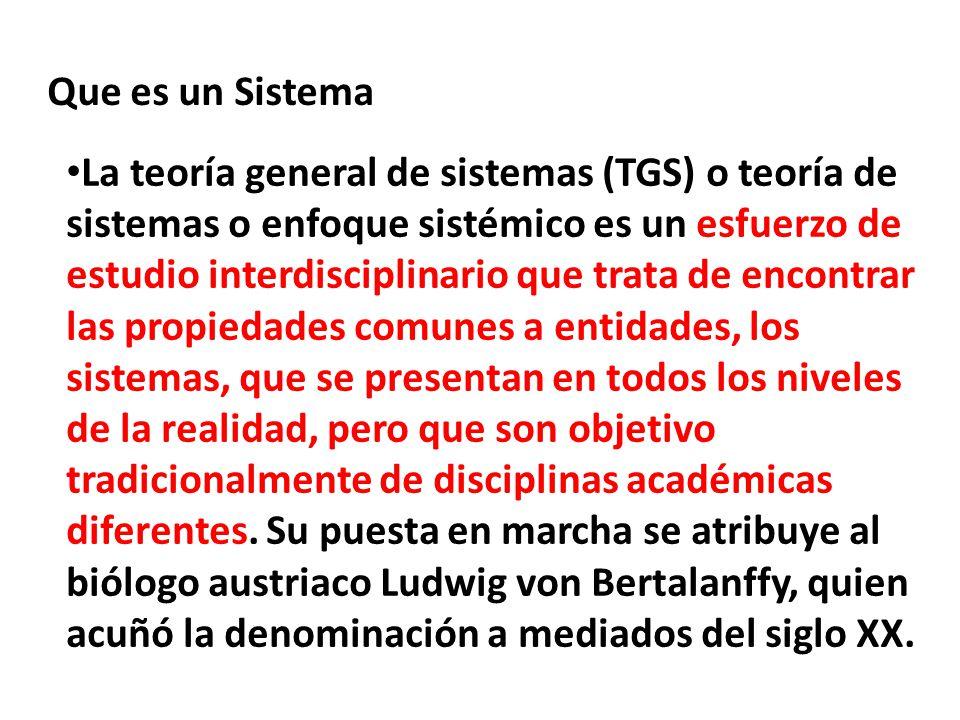 Que es un Sistema La teoría general de sistemas (TGS) o teoría de sistemas o enfoque sistémico es un esfuerzo de estudio interdisciplinario que trata