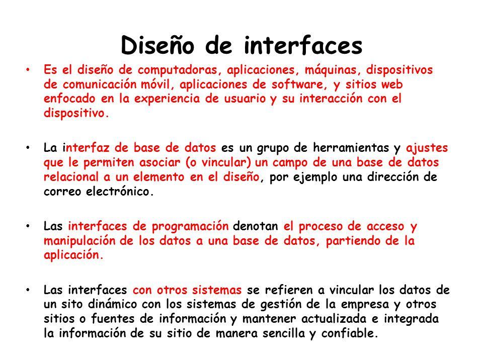 Diseño de interfaces Es el diseño de computadoras, aplicaciones, máquinas, dispositivos de comunicación móvil, aplicaciones de software, y sitios web enfocado en la experiencia de usuario y su interacción con el dispositivo.