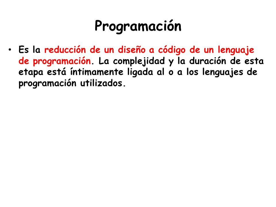 Programación Es la reducción de un diseño a código de un lenguaje de programación.