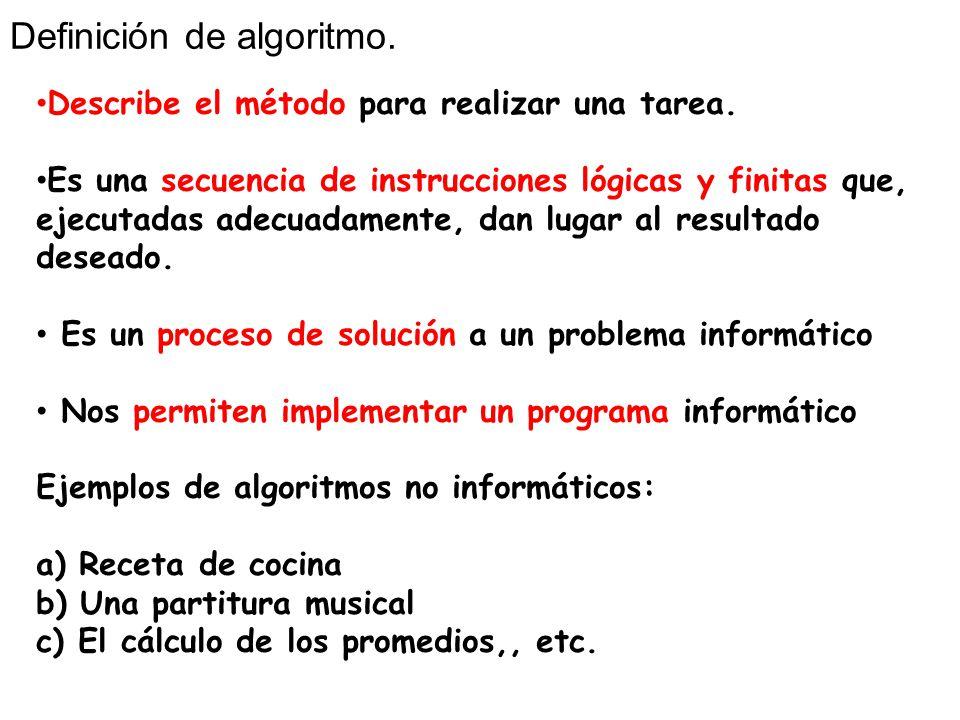 Definición de algoritmo. Describe el método para realizar una tarea. Es una secuencia de instrucciones lógicas y finitas que, ejecutadas adecuadamente