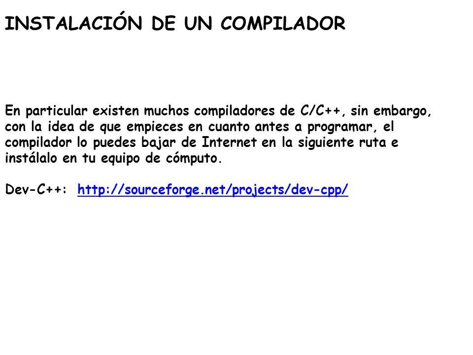 INSTALACIÓN DE UN COMPILADOR En particular existen muchos compiladores de C/C++, sin embargo, con la idea de que empieces en cuanto antes a programar,