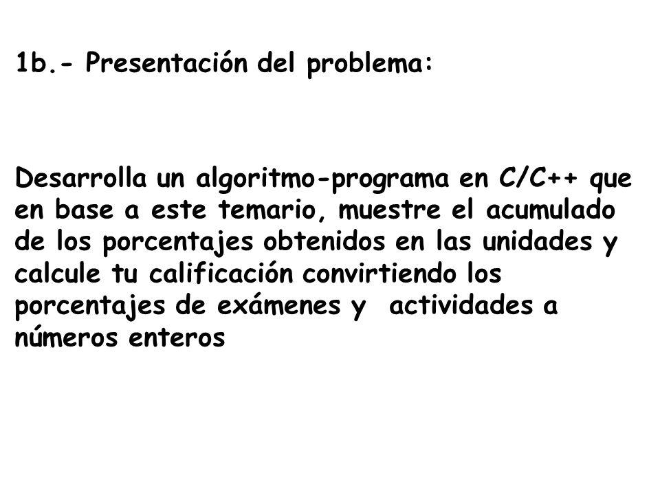 1b.- Presentación del problema: Desarrolla un algoritmo-programa en C/C++ que en base a este temario, muestre el acumulado de los porcentajes obtenido