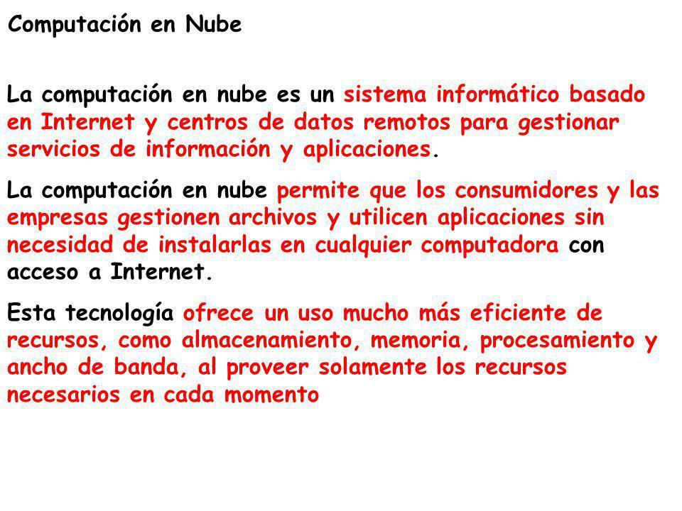 Computación en Nube La computación en nube es un sistema informático basado en Internet y centros de datos remotos para gestionar servicios de informa