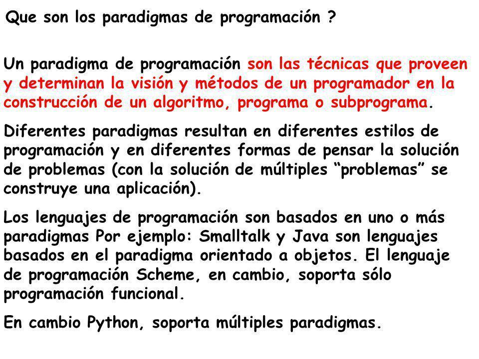 Que son los paradigmas de programación ? Un paradigma de programación son las técnicas que proveen y determinan la visión y métodos de un programador