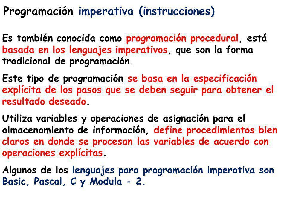 Programación imperativa (instrucciones) Es también conocida como programación procedural, está basada en los lenguajes imperativos, que son la forma t