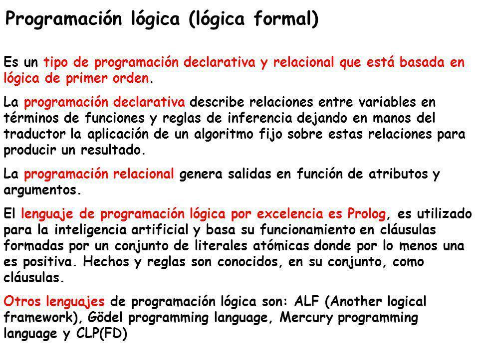 Programación lógica (lógica formal) Es un tipo de programación declarativa y relacional que está basada en lógica de primer orden. La programación dec