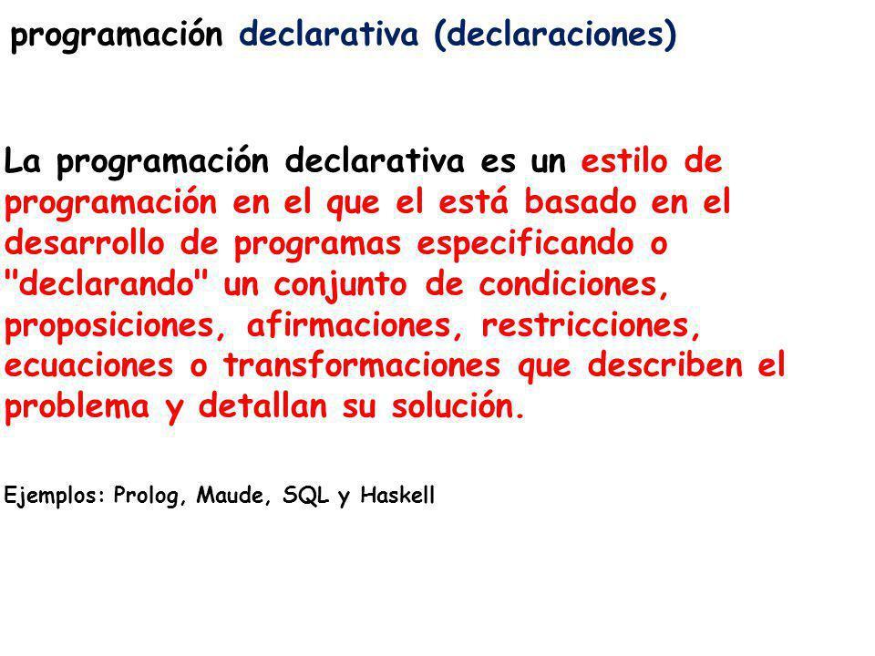 programación declarativa (declaraciones) La programación declarativa es un estilo de programación en el que el está basado en el desarrollo de program