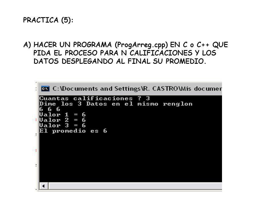 PRACTICA (5): A)HACER UN PROGRAMA (ProgArreg.cpp) EN C o C++ QUE PIDA EL PROCESO PARA N CALIFICACIONES Y LOS DATOS DESPLEGANDO AL FINAL SU PROMEDIO.