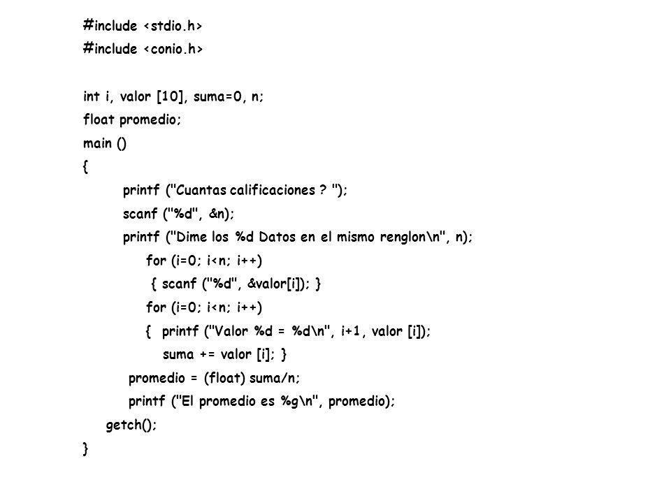 #include int i, valor [10], suma=0, n; float promedio; main () { printf (