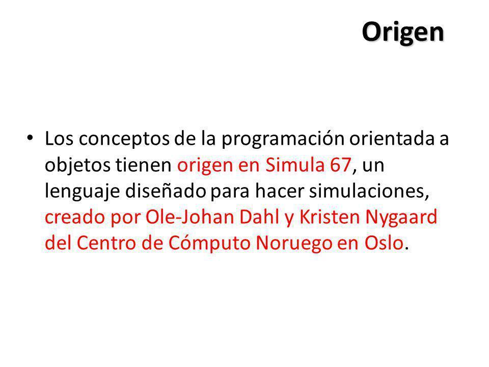 Origen Los conceptos de la programación orientada a objetos tienen origen en Simula 67, un lenguaje diseñado para hacer simulaciones, creado por Ole-J