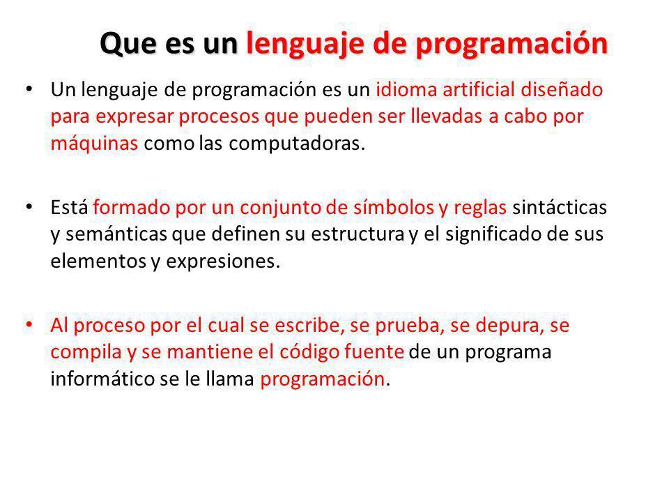 Que es un lenguaje de programación Un lenguaje de programación es un idioma artificial diseñado para expresar procesos que pueden ser llevadas a cabo