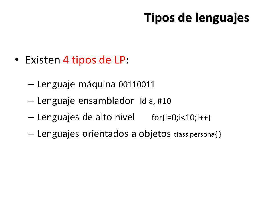 Tipos de lenguajes Existen 4 tipos de LP: – Lenguaje máquina 00110011 – Lenguaje ensamblador ld a, #10 – Lenguajes de alto nivel for(i=0;i<10;i++) – L