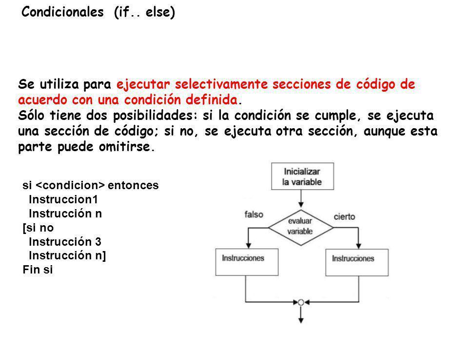 Condicionales (if.. else) Se utiliza para ejecutar selectivamente secciones de código de acuerdo con una condición definida. Sólo tiene dos posibilida