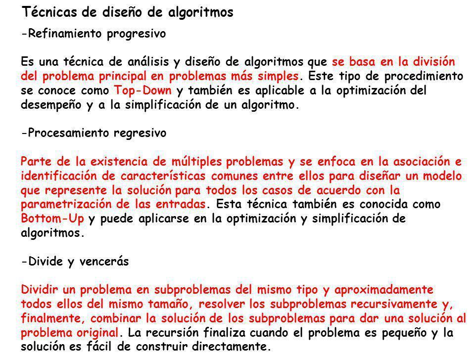 Técnicas de diseño de algoritmos -Refinamiento progresivo Es una técnica de análisis y diseño de algoritmos que se basa en la división del problema pr