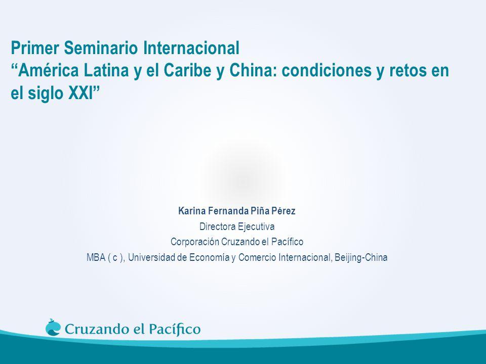 Karina Fernanda Piña Pérez Directora Ejecutiva Corporación Cruzando el Pacífico MBA ( c ), Universidad de Economía y Comercio Internacional, Beijing-C