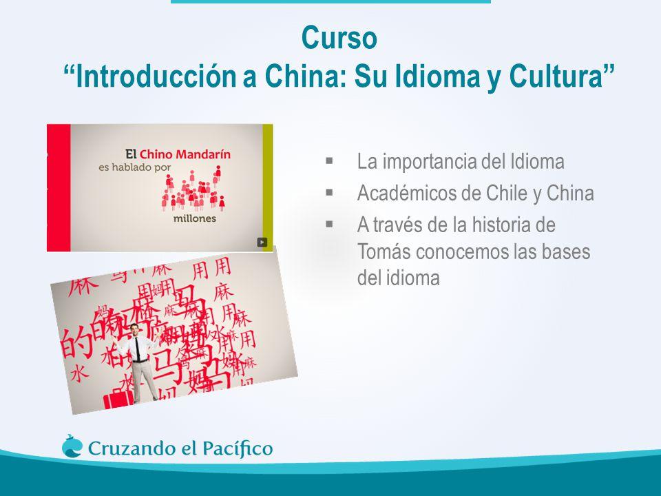 La importancia del Idioma Académicos de Chile y China A través de la historia de Tomás conocemos las bases del idioma