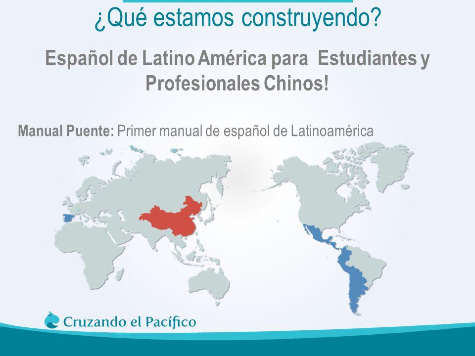 Español de Latino América para Estudiantes y Profesionales Chinos! Manual Puente: Primer manual de español de Latinoamérica ¿Qué estamos construyendo?