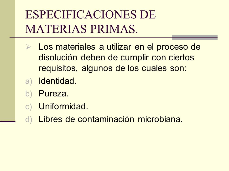 ESPECIFICACIONES DE MATERIAS PRIMAS. Los materiales a utilizar en el proceso de disolución deben de cumplir con ciertos requisitos, algunos de los cua