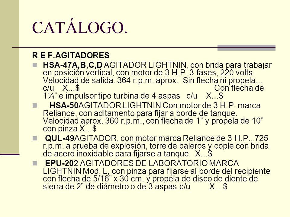CATÁLOGO. R E F.AGITADORES HSA-47A,B,C,D AGITADOR LIGHTNIN, con brida para trabajar en posición vertical, con motor de 3 H.P. 3 fases, 220 volts. Velo